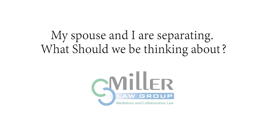 My spouse and I are separating - what should we be thinking about?