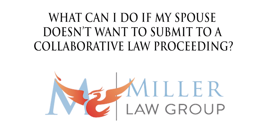 What can I do if my spouse doesn't want a Collaborative Law Proceeding?
