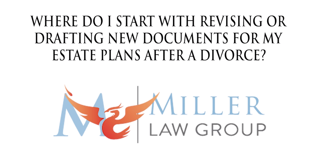 Where do I start with revising or drafting new documents for my estate plans after a divorce?